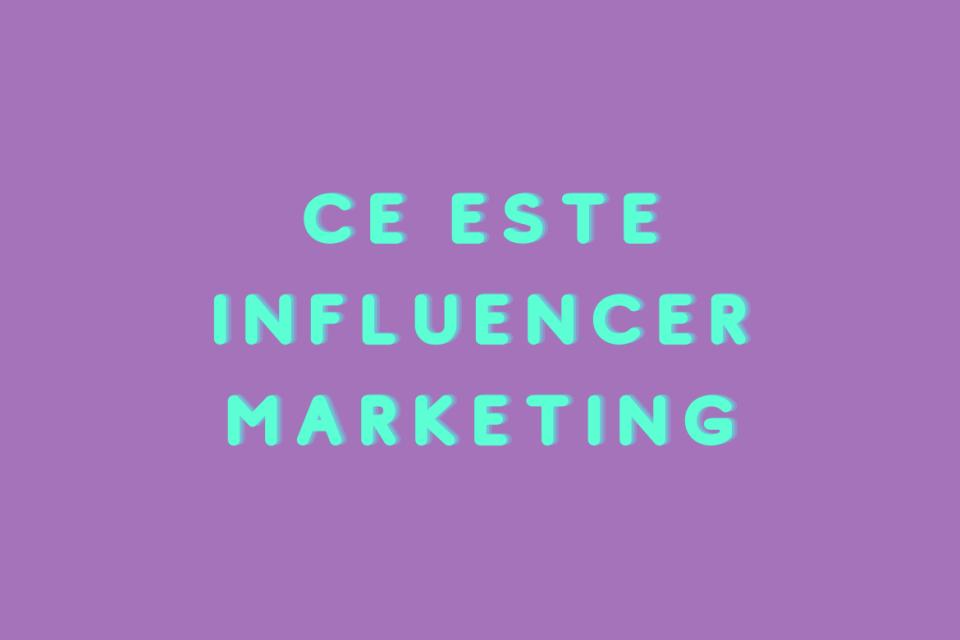 Ce este Influencer Marketing