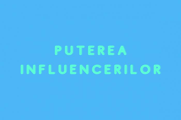 Puterea influencerilor
