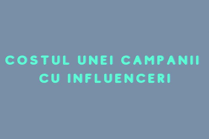 Care este costul unei campanii cu influenceri