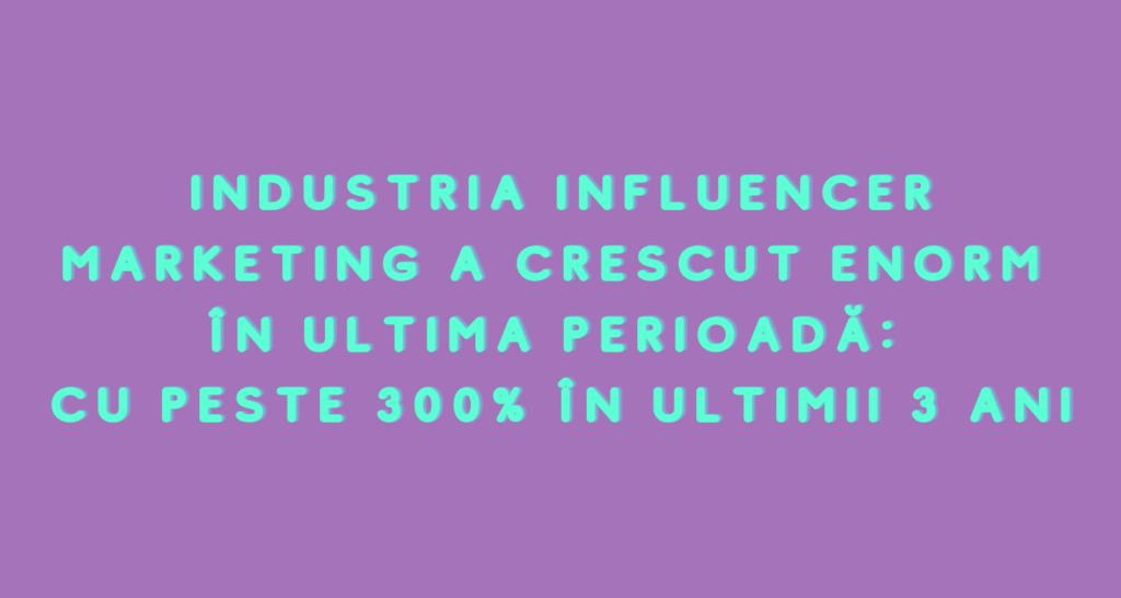 Industria Influencer Marketing a crescut în ultima perioadă