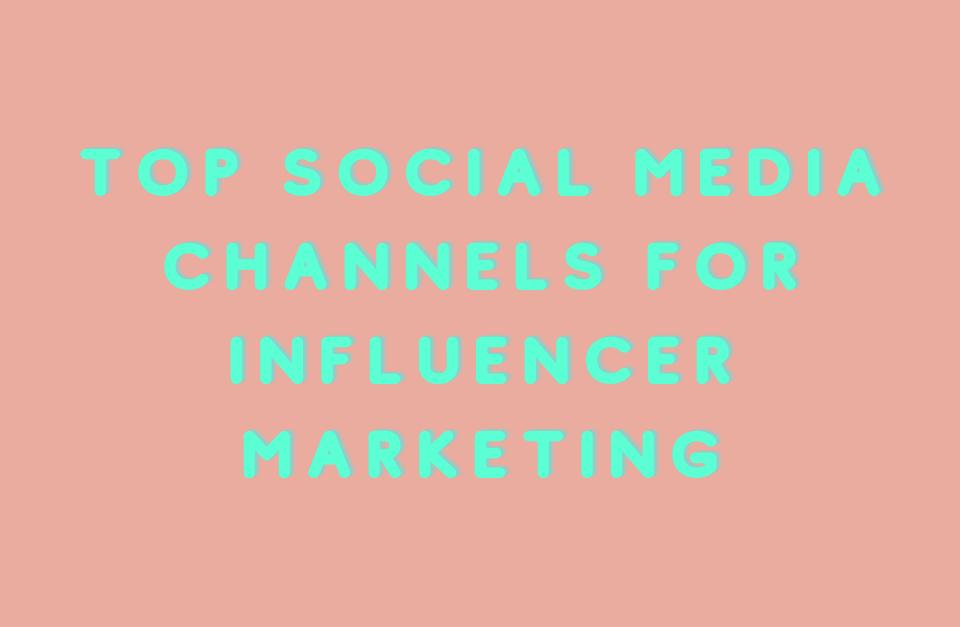 Top Social Media Platforms for Influencer Marketing